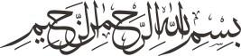 Bismillah-hir Rahman-nir Raheem (in the Name of Allah, the Beneficent, the Merciful)
